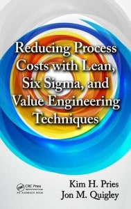 Reducing Process Costs with Lean, Six Sigma, and Value Engineering Techniques